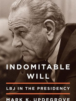 Indomitable Will: LBJ in the Presidency