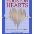 Houston Hearts - A History of Cardiovascular Surgery and Medicine book cover July 2014