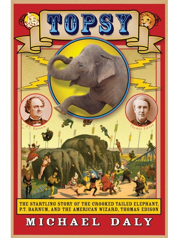 summer reading books Topsy- The Startling Story of the Crooked Tailed Elephant, P.T. Barnum, and the American Wizard, Thomas Edison book cover